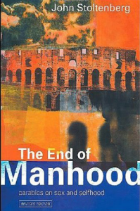 The End of Manhood: Parables on Sex and Selfhood 2nd Edition